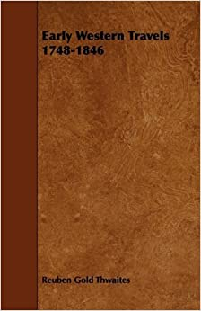 Book Early Western Travels 1748-1846 by Reuben Gold Thwaites (2009-04-14)