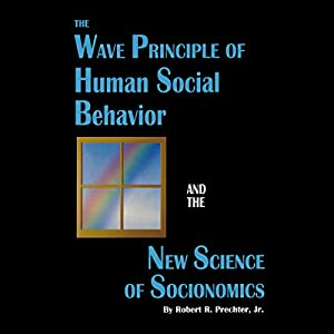 The Wave Principle of Human Social Behavior and the New Science of Socionomics Audiobook