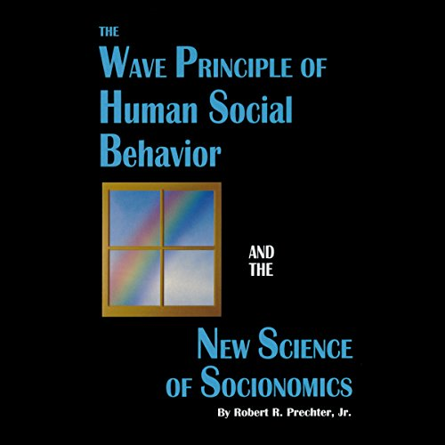 The Wave Principle of Human Social Behavior and the New Science of Socionomics by New Classics Library
