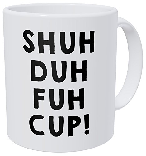Wampumtuk Shuh Duh Fuh Cup! Rude Sarcastic Friendship Gift Silence Quiet 11 Ounces Funny Coffee Mug (Cup Friendship)