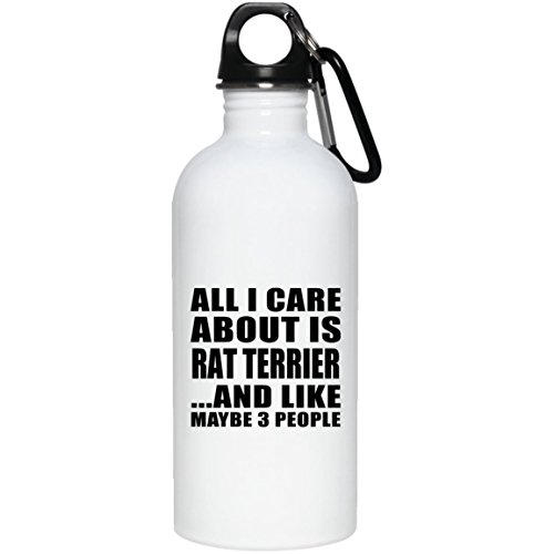 - Designsify All I Care About is Rat Terrier - 20oz Water Bottle Insulated Tumbler Stainless Steel - Gift for Dog Cat Pet Owner Lover Friend Memorial Mother's Father's Day Birthday Anniversary