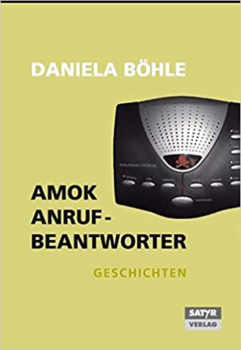 Amokanrufbeantworter. Geschichten: Amazon.de: Daniela Böhle: Bücher