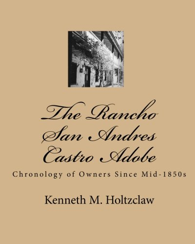 The Rancho San Andres Castro Adobe: Chronology of Owners Since Mid-1850s pdf epub