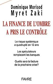 La finance de l'ombre a pris le contrôle : le risque systémique a quadruplé en 12 ans : les spéculateurs remplacent les banques : quelle sera la facture de la prochaine crise?, Zaki, Myret