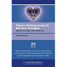 There's Nothing Going On But Your Thoughts, Book 1: Reconcile With Guilt, Anger, Fear and The Past by Helen Gordon (2011-04-06)