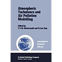 Atmospheric Turbulence and Air Pollution Modelling: A Course held in The Hague, 21–25 September, 1981 (Atmospheric and Oceanographic Sciences Library Book 1)