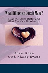 What Difference Does It Make?: How the Sexes Differ and What You Can Do About It by Adam Khan (2012-05-14)