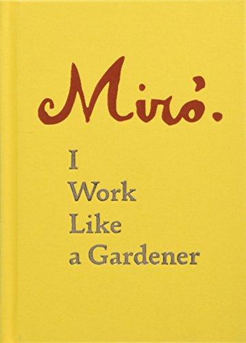 - Joan Miro: I Work Like a Gardener