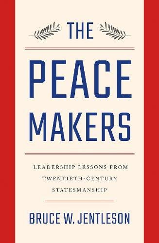 Book Cover: The Peacemakers: Leadership Lessons from Twentieth-Century Statesmanship