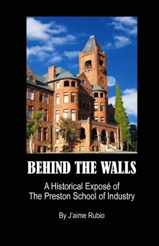 (Behind The Walls: A Historical Exposé of The Preston School of Industry )