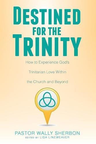 Destined for the Trinity: How to Experience God's Trinitarian Love Within the Church and Beyond