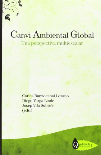 Descargar Libro Canvi Ambiental Global: Una Perspectiva Multiescalar Carles Barriocanal Lozano