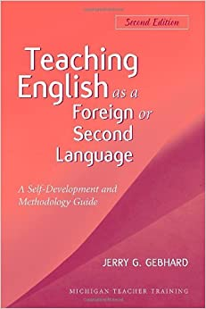 Teaching English as a Foreign or Second Language: A Teacher Self-development and Methodology Guide by Gebhard Jerry G. (1996-09-15)