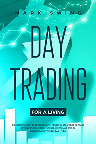 41TtkREMiCL - Day Trading for a Living: Quickstart Guide for Beginners with Powerful Strategies to Trade Options, Stocks, Forex, Futures, Crypto and ETFs to Generate a Continuous Cash Flow.