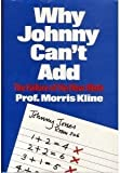 Why Johnny Can't Add : The Failure of the New Math by Morris Kline (1973-01-01)
