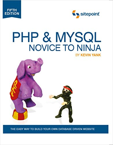 PHP & MySQL: Novice to Ninja: The Easy Way to Build Your Own Database Driven Website by SitePoint