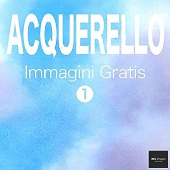 ACQUERELLO Immagini Gratis 1 BEIZ images - Foto Gratis (Italian ...
