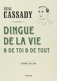 Dingue de la vie et de toi et de tout par Neal Cassady