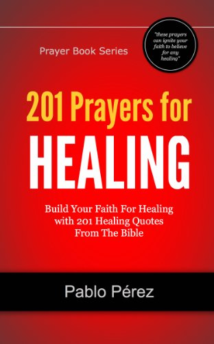 201 Prayers for Healing: Build Your Faith For Healing with 201 Healing  Quotes From The Bible (Prayer Book Series 1)