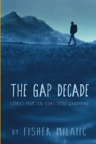 The Gap Decade: Stories from ten years spent wandering