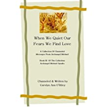 When We Quiet Our Fears We Find Love (Collection of Archangel Michael Speaks)