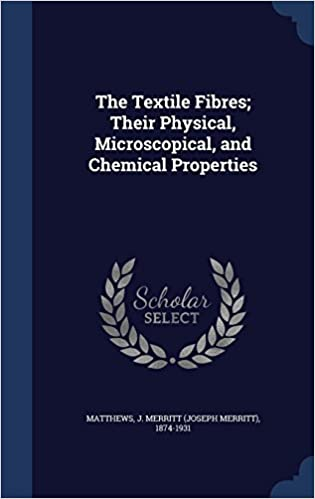 The Textile Fibres; Their Physical, Microscopical, and Chemical Properties