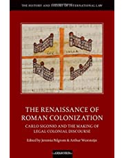 The Renaissance of Roman Colonization: Carlo Sigonio and the Making of Legal Colonial Discourse (The History and Theory of International Law)
