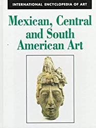Mexican, Central and South American Art (International Encyclopedia of Art)
