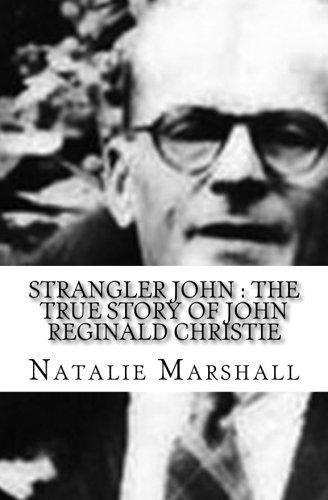 Strangler John : The True Story of John Reginald Christie