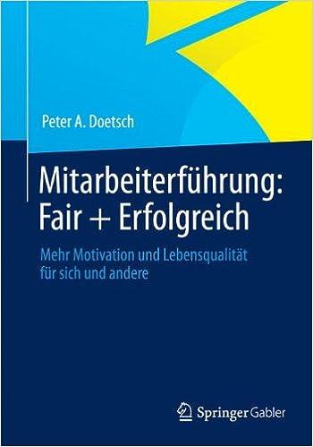 Book Mitarbeiterfuhrung: Fair + Erfolgreich: Mehr Motivation Und Lebensqualitat Fur Sich Und Andere