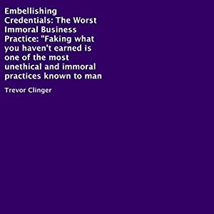 Embellishing Credentials: The Worst Immoral Business Practice Audiobook
