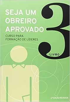 Seja um obreiro aprovado - Vol. 3 - Nova edição revisada