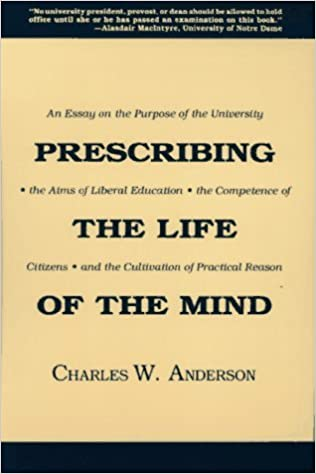 Business Management Essay Topics By Charles W Anderson Prescribing The Life Of The Mind An Essay On The  Purpose Of The University The Aims Of Liberal Edu First Edition  Hardcover  Essay About Healthy Lifestyle also Write A Good Thesis Statement For An Essay By Charles W Anderson Prescribing The Life Of The Mind An Essay On  Environmental Science Essays