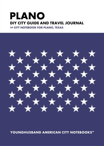 Plano DIY City Guide and Travel Journal: City Notebook for Plano, Texas