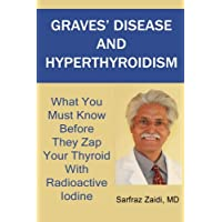Graves' Disease And Hyperthyroidism: What You Must Know Before They Zap Your Thyroid...