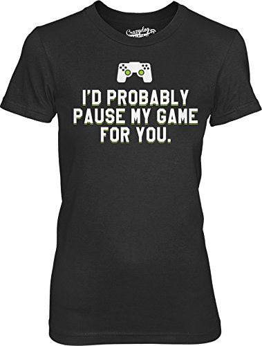 Crazy Dog TShirts - Womens Id Probably Pause My Game For You Nerdy Video Gaming T shirt - Camiseta Para Mujer