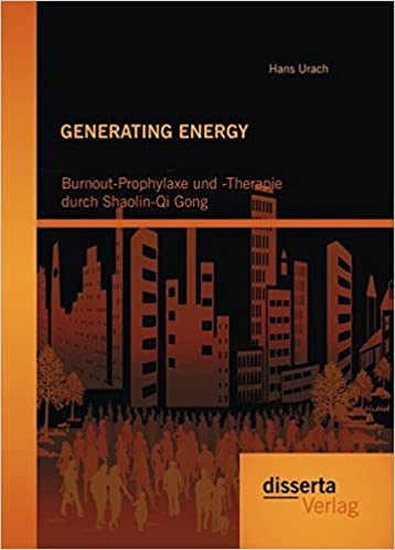 Generating Energy: Burnout-Prophylaxe und -Therapie durch Shaolin-Qi Gong