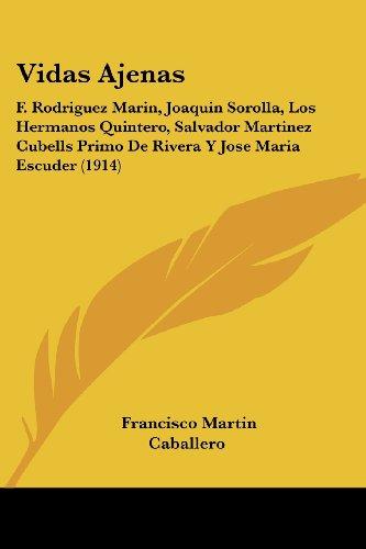 Vidas Ajenas: F. Rodriguez Marin, Joaquin Sorolla, Los Hermanos Quintero, Salvador Martinez Cubells Primo De Rivera Y Jose Maria Escuder (1914)