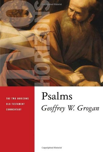 Psalms (The Two Horizons Old Testament Commentary (THOTC)) by Geoffrey W. Grogan (2008-04-22)