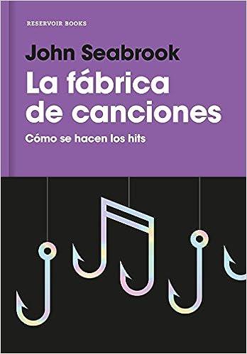 La fábrica de canciones: Cómo se hacen los hits RESERVOIR NARRATIVA: Amazon.es: John Seabrook, Riaño de Hoz Irene Laura;: Libros