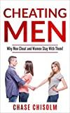Cheating Men: Why Men Cheat and Why Women Stay With Them?