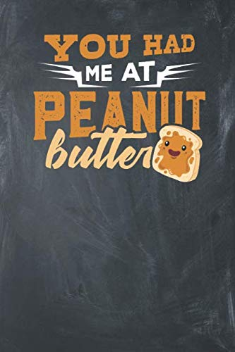 Price comparison product image You had me at Peanut Butter: Lined Journal Lined Notebook 6x9 110 Pages Ruled