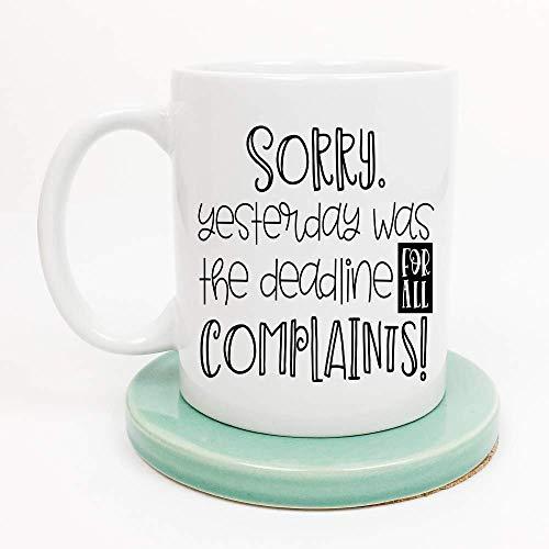 Sarcasm Mug Yesterday Was the Deadline for Complaints Mug 11 and 15 ounce Dishwasher Microwave Safe