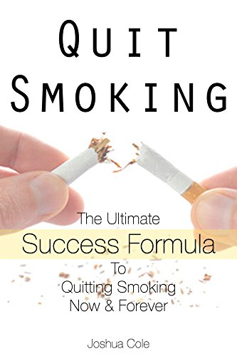 Quit Smoking: The Ultimate Success Formula To Quitting Smoking Now & Forever