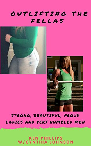 Outlifting the Fellas: Strong, Beautiful Proud Ladies and Very Humbled Men