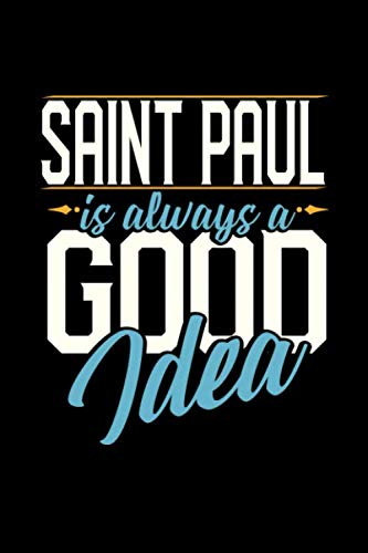 SAINT PAUL IS ALWAYS A GOOD IDEA: 6x9 inches blank notebook, 120 Pages, Composition Book and Journal, perfect gift idea for everyone whose favorite city is Saint Paul -