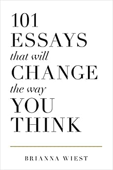 101 Essays That Will Change The Way You Think by [Wiest, Brianna]