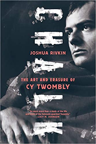 chalk: the art and erasure of cy twombly: joshua rivkin ...