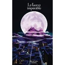 La Fuerza Imparable: Saga El Caminante de Mundos. (Volume 1) (Spanish Edition)