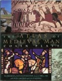 Atlas of Medieval Man, Platt, Colin, 0312115490